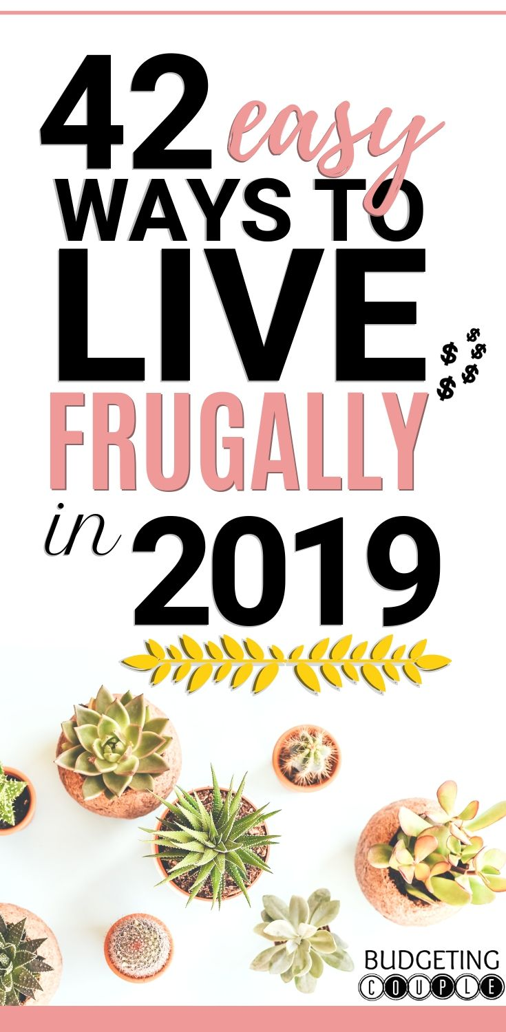 42 Easy Ways To Live Frugally in 2019