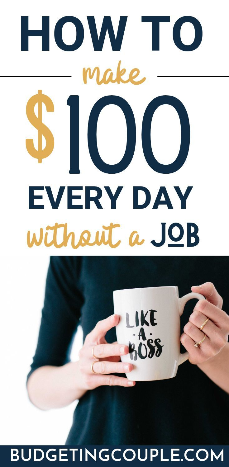 Want to make $100 EVERY DAY *without* a job? Check out these 33 (simple) making ...