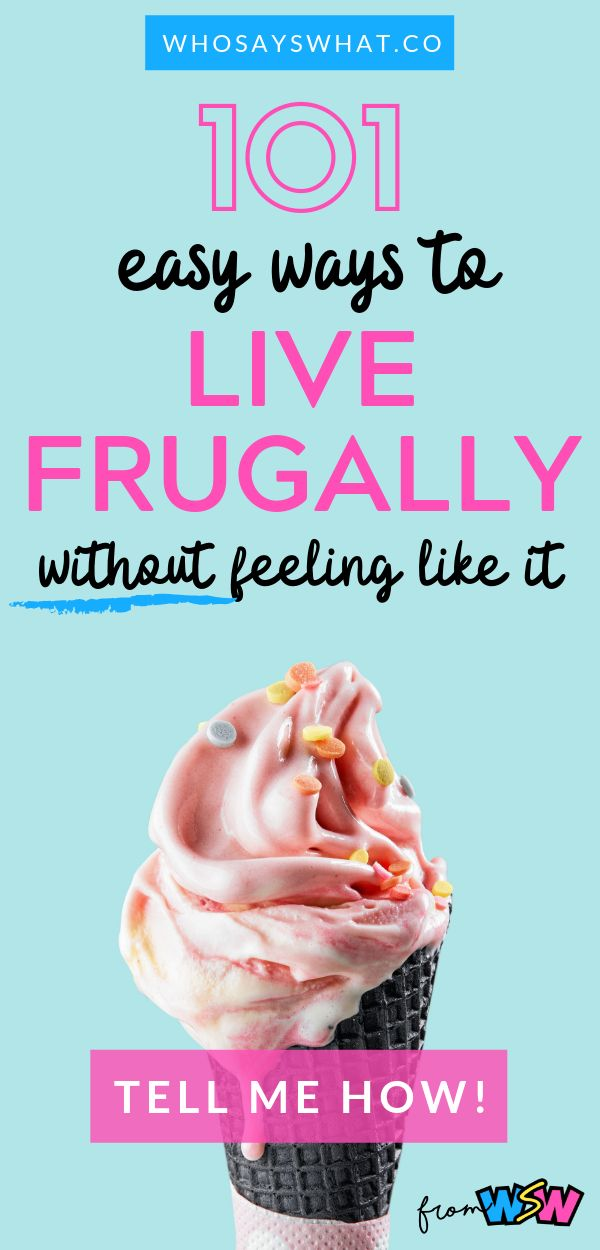 101 Easy Ways To Live Frugally Without Feeling Like It