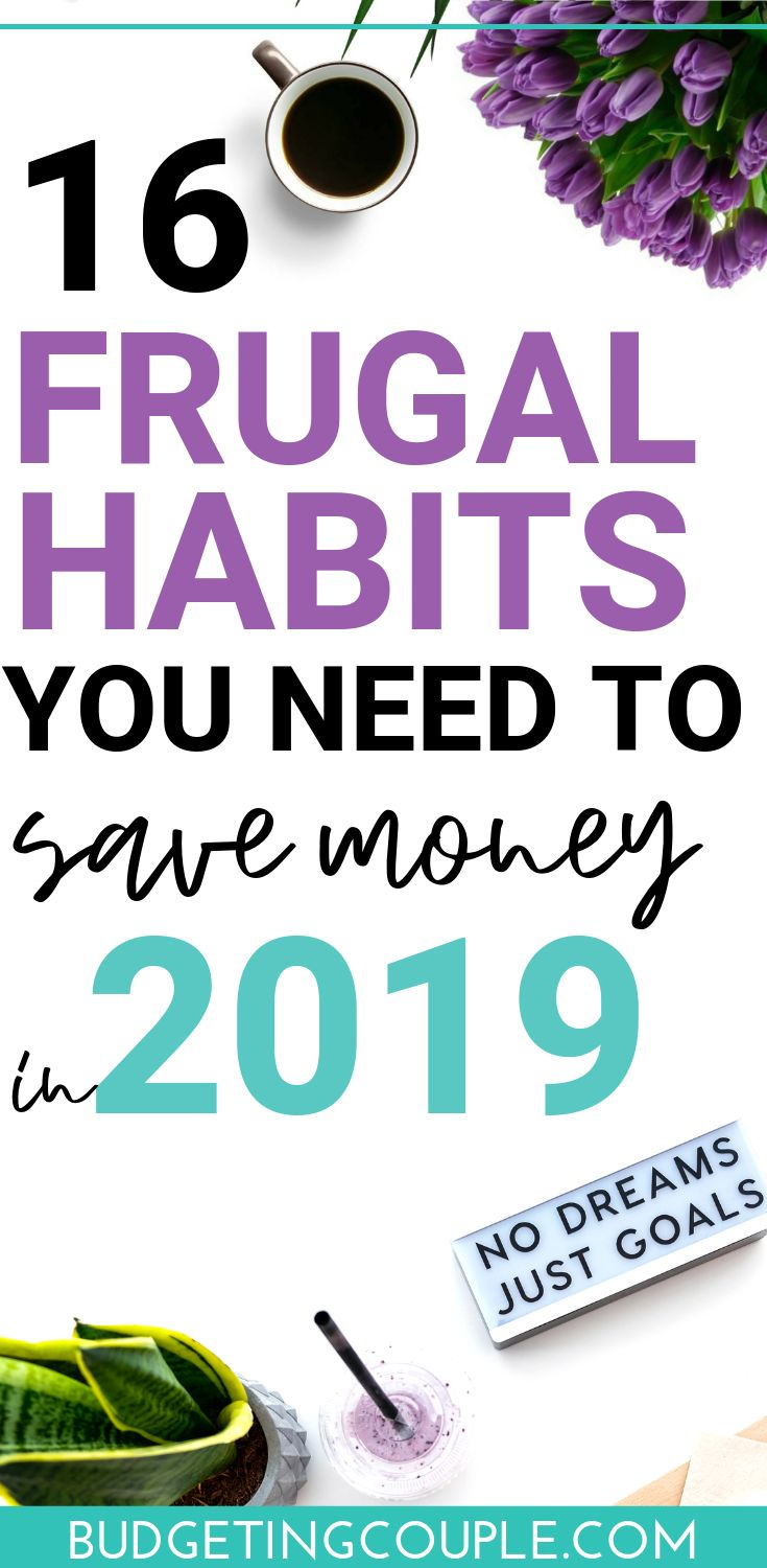 16 Frugal Habits You Need to Save Money in 2019